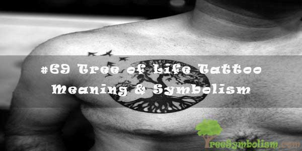 #69 Tree of Life Tattoo - Meaning & Symbolism