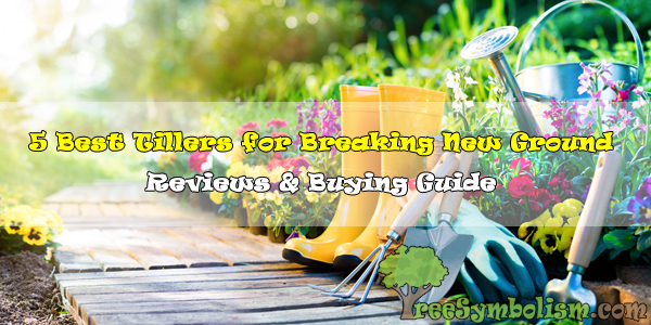 5 Best Tillers for Breaking New Ground - 2020 Reviews & Buying Guide