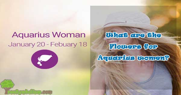What are the Flowers for Aquarius women?