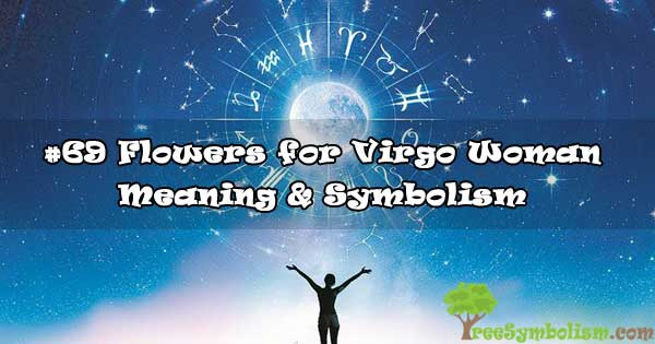 #69 Flowers for Virgo Woman - Meaning & Symbolism