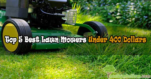 Top 5 Best Lawn Mowers Under 400 Dollars