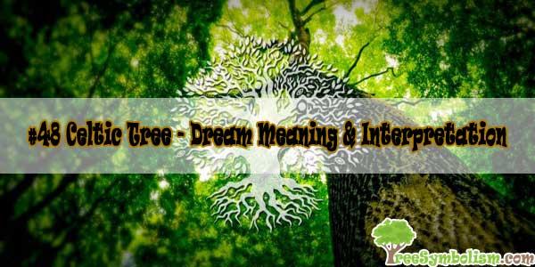 #48 Celtic Tree - Dream Meaning & Interpretation